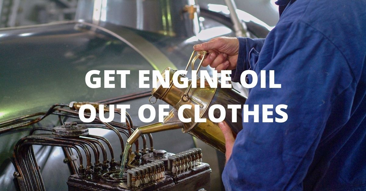 how to get engine oil out of clothes