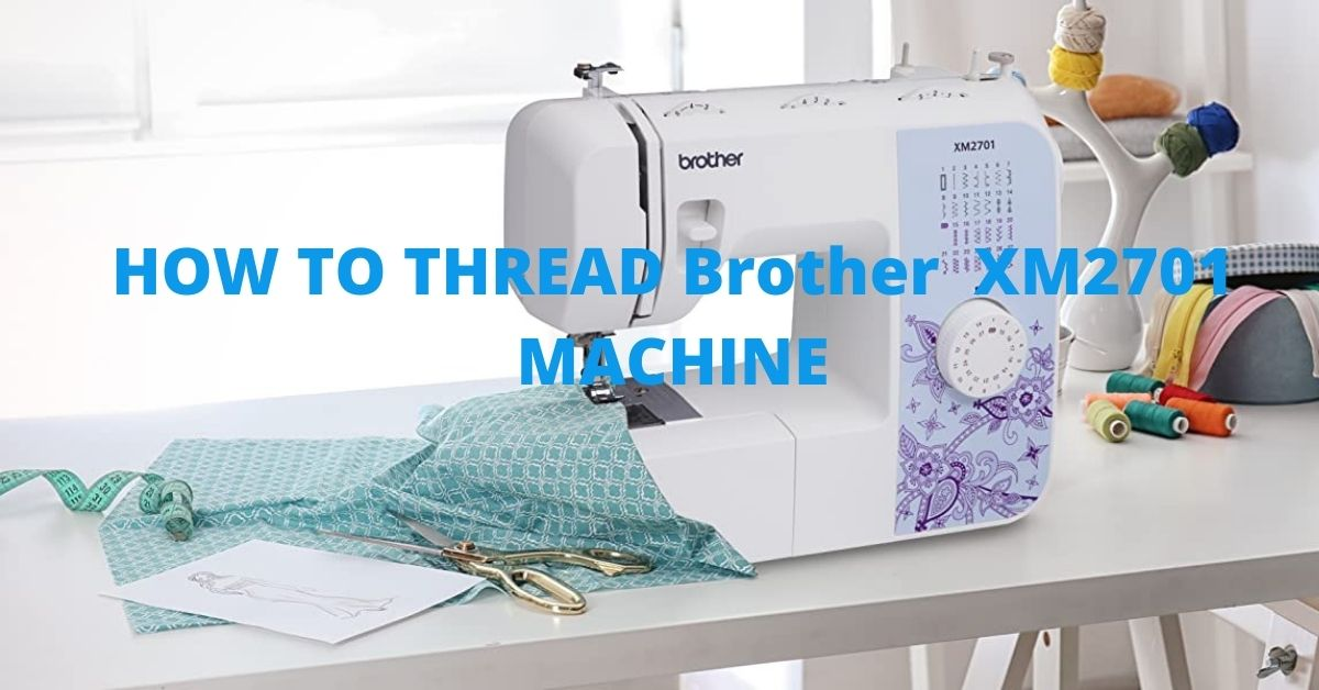 How to thread a brother xm2701 sewing machine