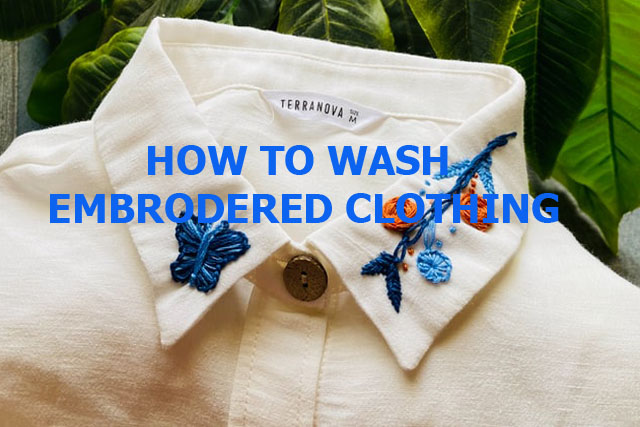 How to wash embroidered clothing